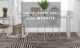 Top 10 Luxury Area Rug Websites To Buy Unique Luxury Carpets